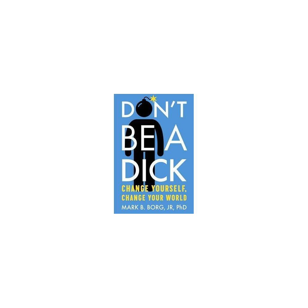 Don't Be a Dick - by Mark B. Borg (Paperback)