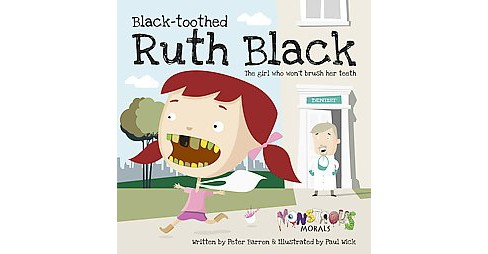 Black-Toothed Ruth Black : The Girl Who Won't Brush Her Teeth (Paperback) (Peter Barron) - image 1 of 1