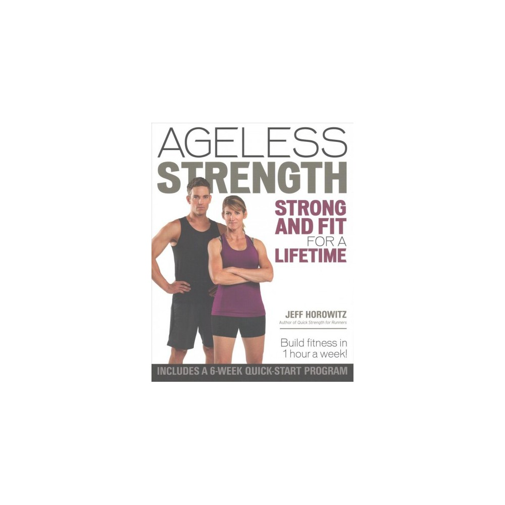 Ageless Strength : Strong and Fit for a Lifetime (Paperback) (Jeff Horowitz)