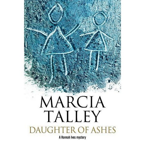 Daughter of Ashes - (Hannah Ives Mystery) by  Marcia Talley (Hardcover) - image 1 of 1