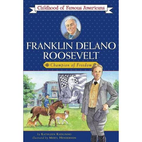 Franklin Delano Roosevelt - (Childhood of Famous Americans (Paperback)) by  Kathleen Kudlinski - image 1 of 1