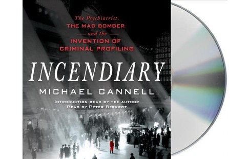 Incendiary : The Psychiatrist, The Mad Bomber, and the Invention of Criminal Profiling (Unabridged) - image 1 of 1