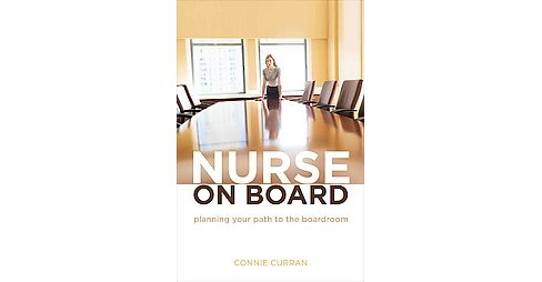 Nurse on Board : Planning Your Path to the Boardroom (Paperback) (Connie Curran) - image 1 of 1