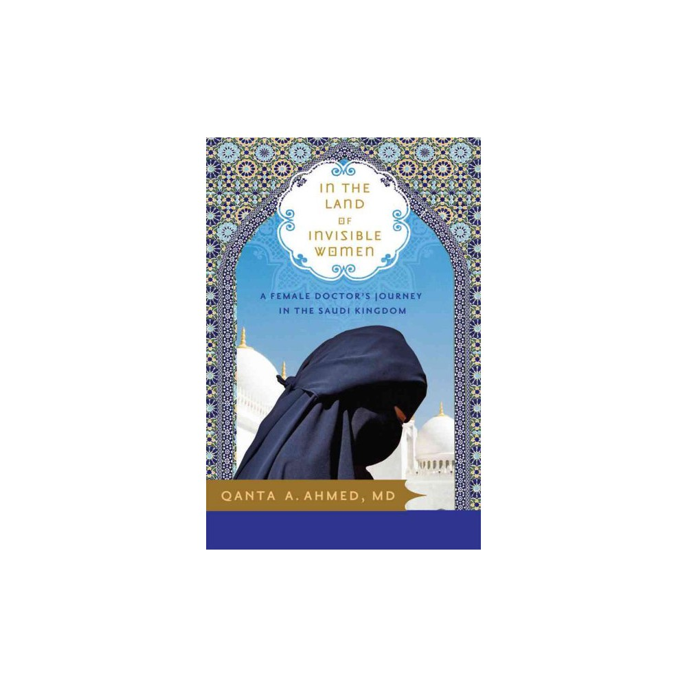 In the Land of Invisible Women : A Female Doctor's Journey in the Saudi Kingdom (Paperback) (M.D. Qanta