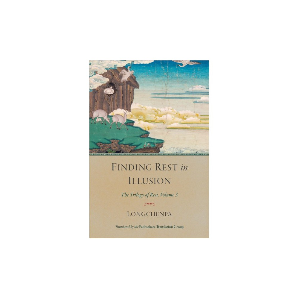 Finding Rest in Illusion - (The Trilogy of Rest) by Longchenpa (Hardcover)