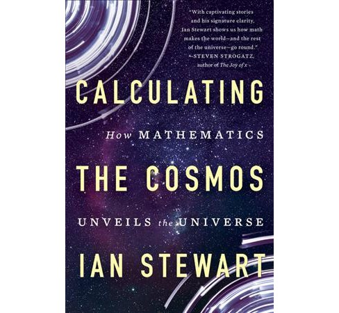 Calculating the Cosmos : How Mathematics Unveils the Universe -  Reprint by Ian Stewart (Paperback) - image 1 of 1