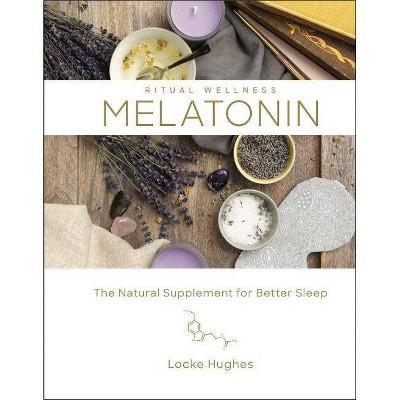 Melatonin - (Ritual Wellness) by  Locke Hughes (Hardcover)