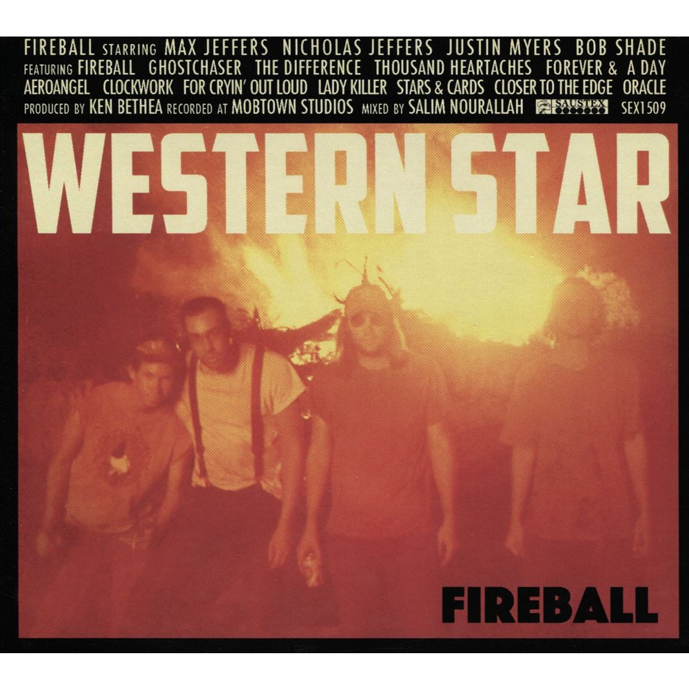 Western Star - Fireball (CD) Disc 1 1. Fireball 2. Ghostchaser 3. Difference, The 4. Thousand Heartaches 5. Forever and a Day 6. Aeroangel 7. Clockwork 8. For Cryin' Out Loud 9. Ladykiller 10. Stars and Cards 11. Closer to the Edge 12. Oracle