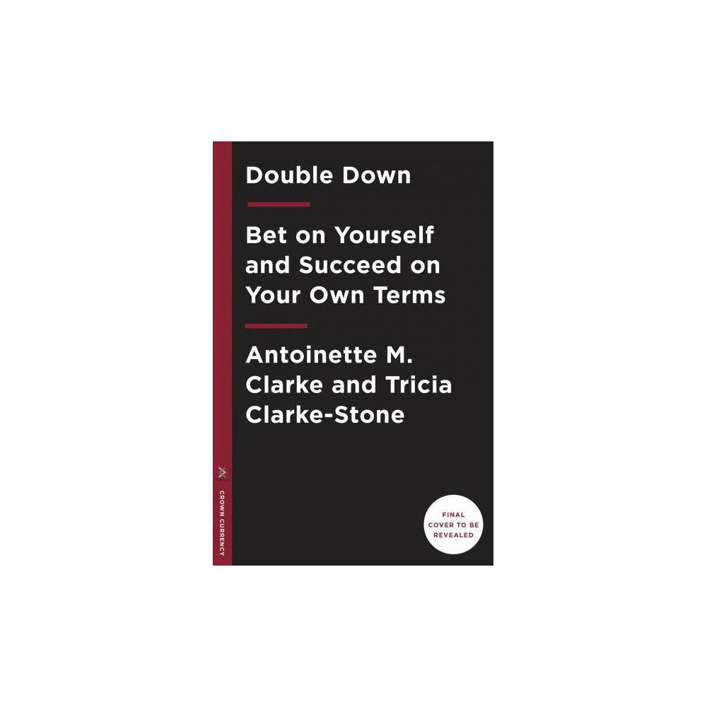 Double Down : Bet on Yourself, Embrace Your Audacity, and Succeed on Your Terms - (Hardcover)