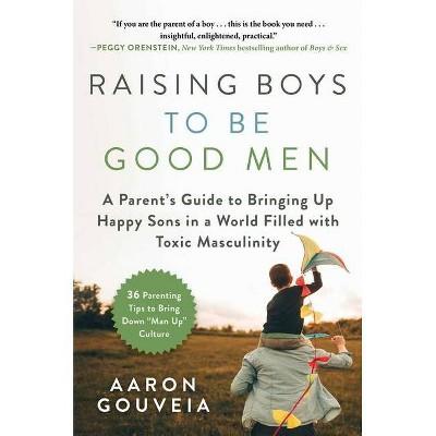 Raising Boys to Be Good Men - by Aaron Gouveia (Hardcover)
