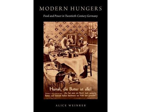 Modern Hungers : Food and Power in Twentieth-Century Germany (Hardcover) (Alice Weinreb) - image 1 of 1
