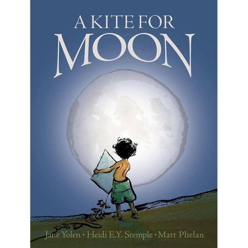 A Kite for Moon - by  Jane Yolen & Heidi E y Stemple (Hardcover) - image 1 of 1