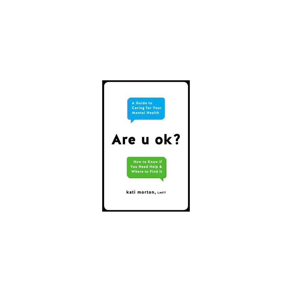 Are U Ok? : A Guide to Caring for Your Mental Health - by Kati Morton (Hardcover)