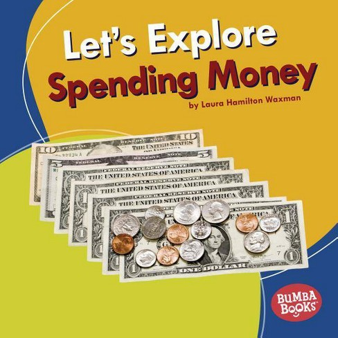 Let's Explore Spending Money - (Bumba Books (R) -- A First Look at Money) by  Laura Hamilton Waxman - image 1 of 1