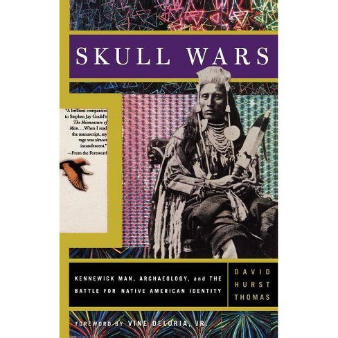 Skull Wars Kennewick Man, Archaeology, and the Battle for Native American Identity - by  David H Thomas - image 1 of 1