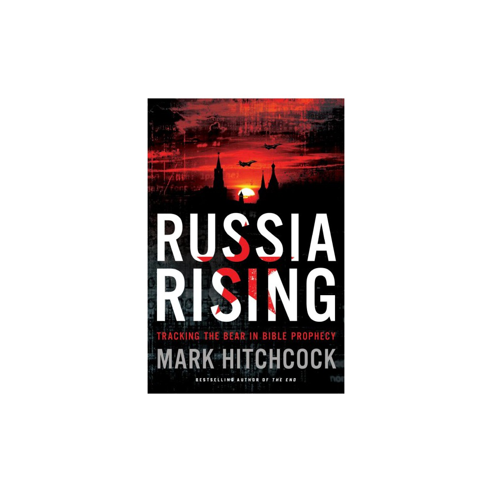 Russia Rising : Tracking the Bear in Bible Prophecy (Paperback) (Mark Hitchcock)