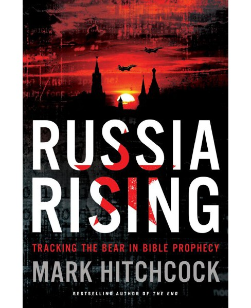 Russia Rising : Tracking the Bear in Bible Prophecy (Paperback) (Mark Hitchcock) - image 1 of 1