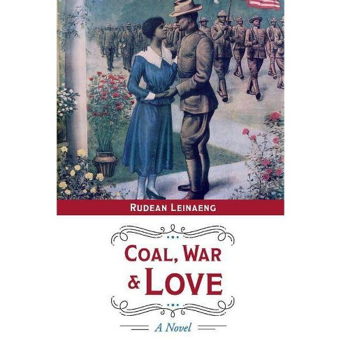 Coal, War & Love - by  Rudean Leinaeng (Paperback) - image 1 of 1
