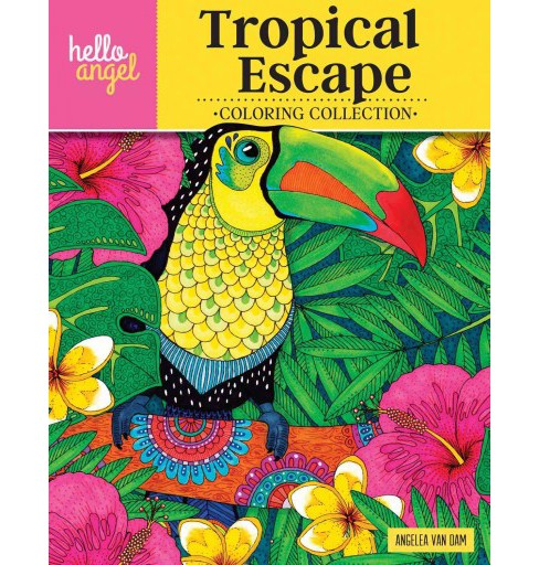 Hello Angel Tropical Escape Coloring Collection (Paperback) (Angelea Van Dam) - image 1 of 1