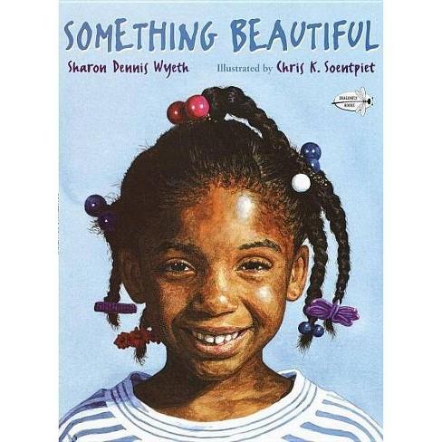 Something Beautiful - by  Sharon Dennis Wyeth (Paperback) - image 1 of 1