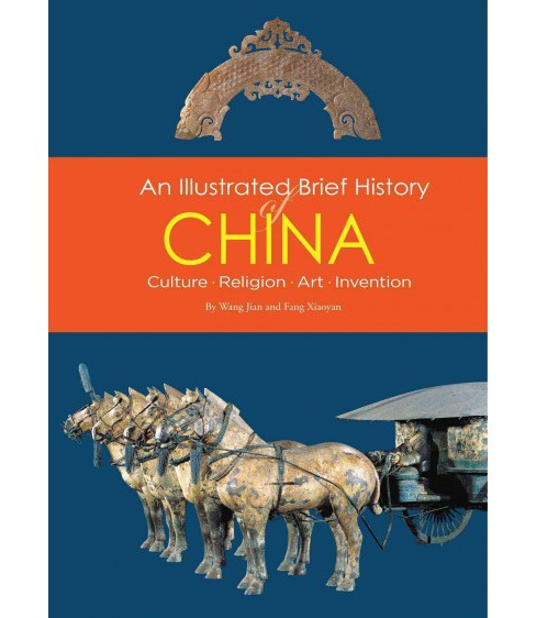 Illustrated Brief History of China : Culture, Religion, Art, Invention -  (Paperback) - image 1 of 1