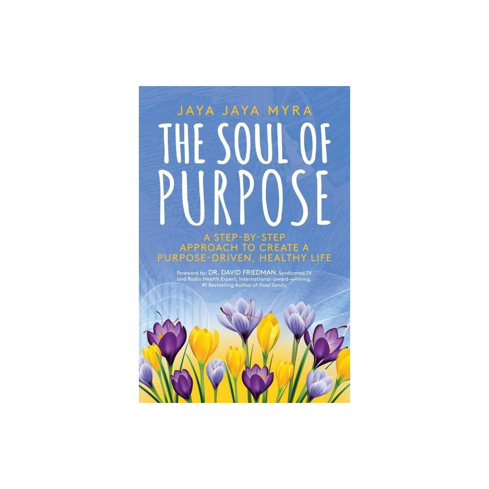 The Soul Of Purpose By Jaya Jaya Myra Paperback