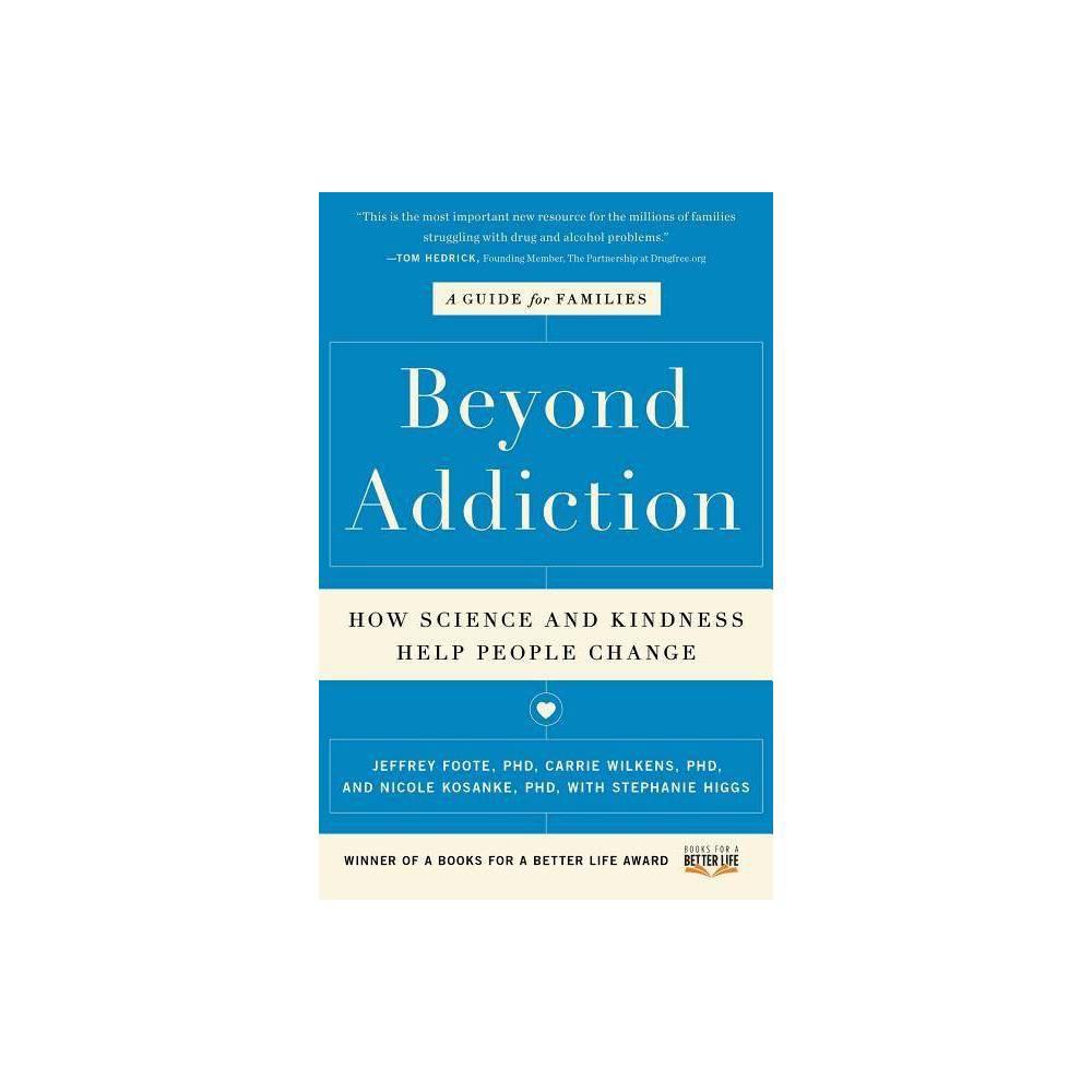 Beyond Addiction By Jeffrey Foote Carrie Wilkens Nicole Kosanke Stephanie Higgs Paperback