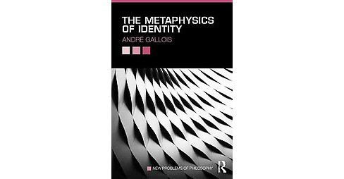 Metaphysics of Identity (Paperback) (Andru00e9 Gallois) - image 1 of 1