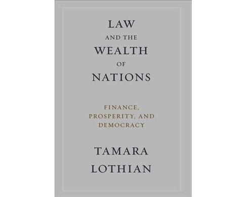 Law and the Wealth of Nations : Finance, Prosperity, and Democracy -  by Tamara Lothian (Hardcover) - image 1 of 1