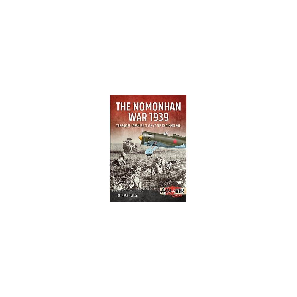 Nomonhan War 1939 : Soviet-japanese Clash at the Khalkhin Gol - by Brendan Hulley (Paperback)