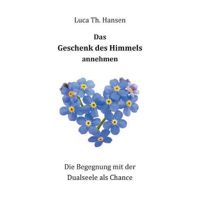Das Geschenk Des Himmels Annehmen By Luca Th Hansen Paperback