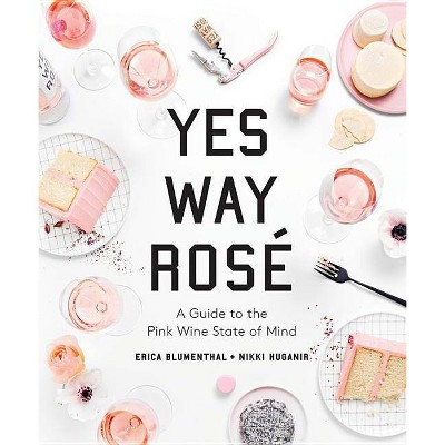 Yes Way Rosé : A Guide to the Pink Wine State of Mind - (Hardcover)
