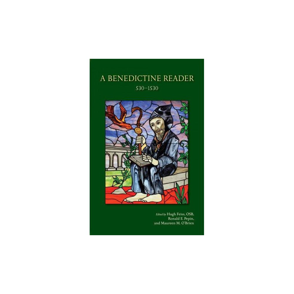 Benedictine Reader : 530-1530 - by Hugh Feiss & Ronald Pepin & Maureen M. O'Brien (Paperback)