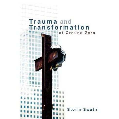 Trauma and Transformation at Ground Zero - by  Storm Swain (Paperback) - image 1 of 1