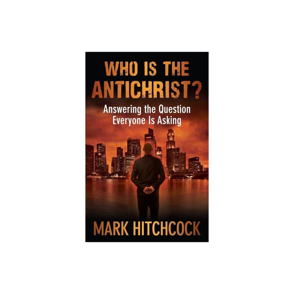 Who Is The Antichrist By Mark Hitchcock Paperback