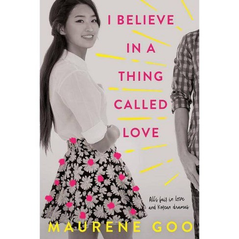 I Believe in a Thing Called Love - by  Maurene Goo (Paperback) - image 1 of 1