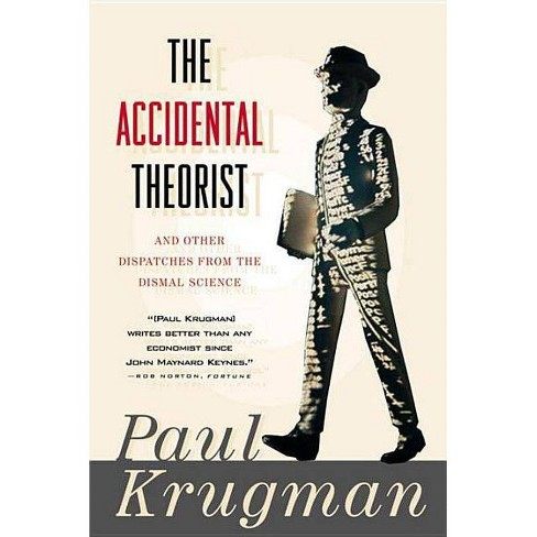 Accidental Theorist and Other Dispatches from the Dismal Science - by  Paul Krugman (Paperback) - image 1 of 1