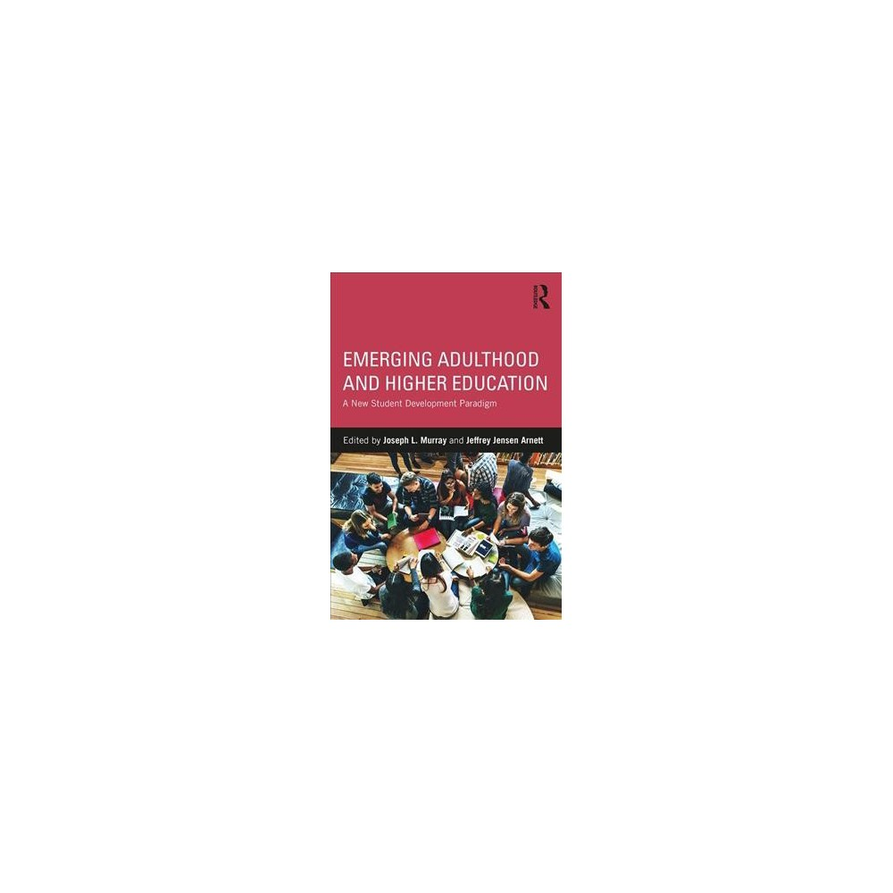 Emerging Adulthood and Higher Education : A New Student Development Paradigm - (Paperback)