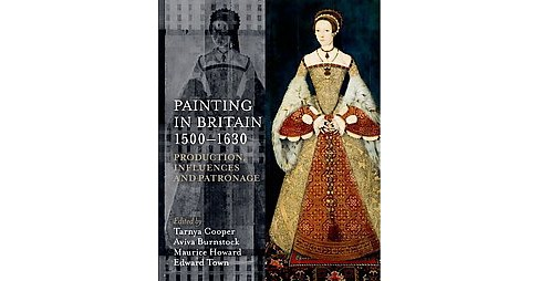 Painting in Britain 1500-1630 : Production, Influences, and Patronage (Hardcover) - image 1 of 1
