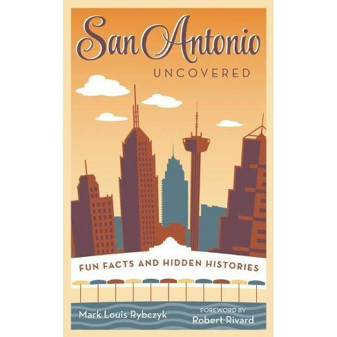 San Antonio Uncovered - by  Mark Louis Rybczyk (Paperback) - image 1 of 1