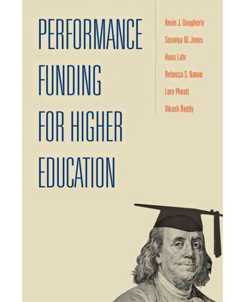 Performance Funding for Higher Education (Paperback) (Kevin J. Dougherty & Sosanya M. Jones & Hana Lahr - image 1 of 1