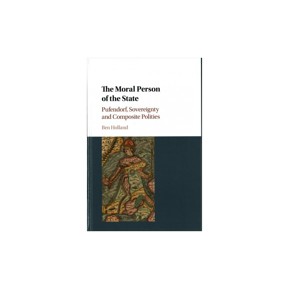 Moral Person of the State : Pufendorf, Sovereignty and Composite Polities (Hardcover) (Ben Holland)
