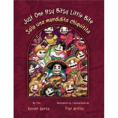 Just One Itsy Bitsy Little Bite/ Sólo un mordadita chiquitita - Bilingual by Zavier Garza