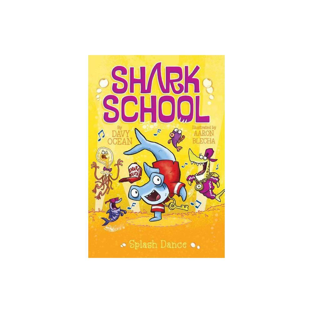 Splash Dance - (Shark School)by Davy Ocean (Paperback)