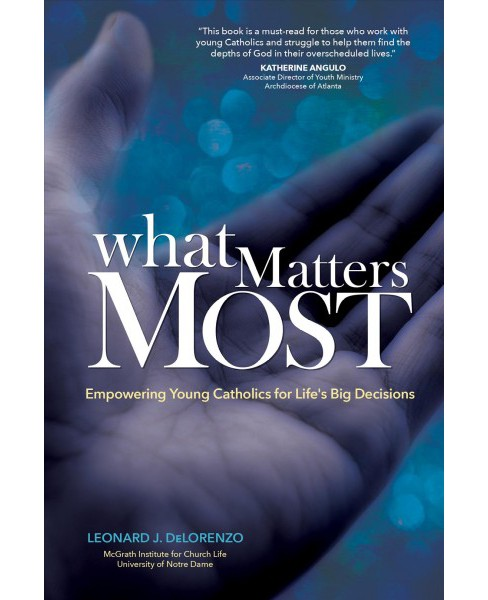 What Matters Most : Empowering Young Catholics for Life's Big Decisions -  (Paperback) - image 1 of 1