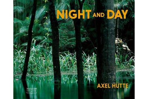 Axel Hütte : Fruhwerk / Early Works and Night and Day -  Bilingual by Axel Hu00fctte (Hardcover) - image 1 of 1