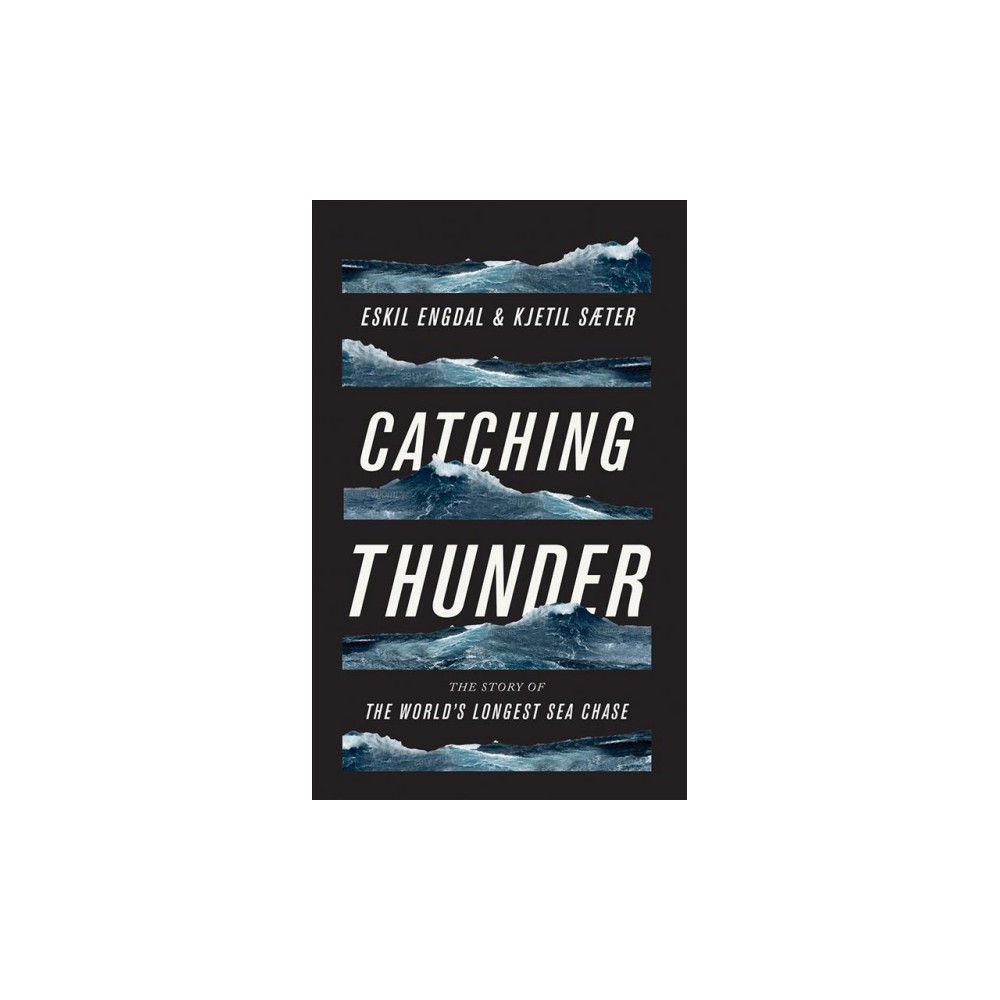 Catching Thunder : The True Story of the World's Longest Sea Chase - (Paperback)