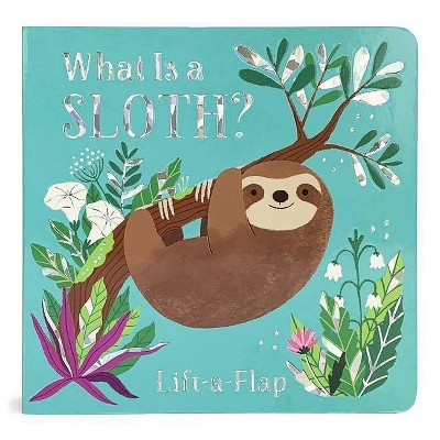 What Is a Sloth? - (Chunky Lift-A-Flap Board Book)by Ginger Swift (Board_book)