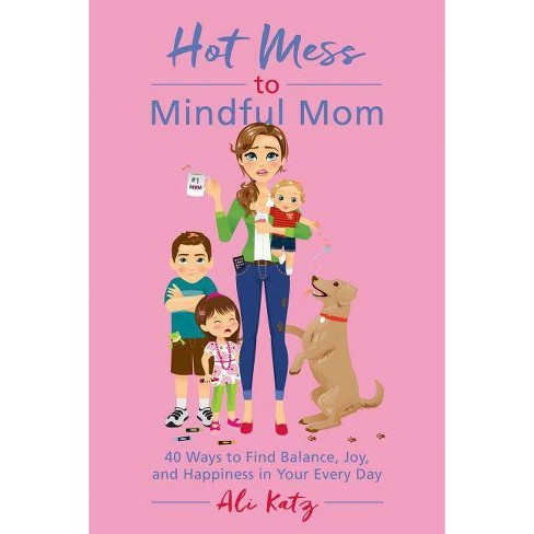Hot Mess to Mindful Mom - by  Ali Katz (Paperback) - image 1 of 1