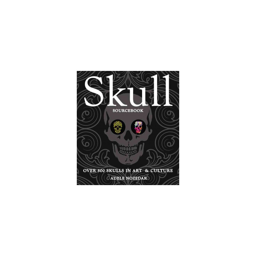 Skull Sourcebook : Over 500 Skulls in Art & Culture (Paperback) (Adele Nozedar)